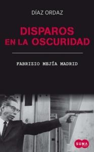 Fabrizio Mejía Madrid. Disparos en la oscuridad