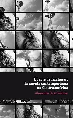 NOVEDAD EDITORIAL: EL ARTE DE FICCIONAR: LA NOVELA CONTEMPORÁNEA EN CENTROAMÉRICA