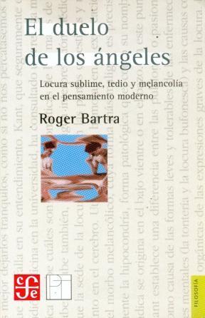 ROGER BARTRA: EL DUELO DE LOS ÁNGELES. LOCURA SUBLIME, TEDIO Y MELANCOLÍA EN EL PENSAMIENTO MODERNO (1/4)