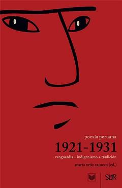 Ortiz Canseco, Marta (ed.) Poesía peruana 1921-1931. Vanguardia + indigenismo + tradición. Madrid / Frankfurt, 2013, Iberoamericana / Vervuert, 272 p., € 19.80
