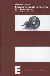 El monopolio de la palabra. El exilio intelectual en la España franquista. Madrid, 2009, Biblioteca Nueva, 335 p. 20.00€ ISBN 9788497429177